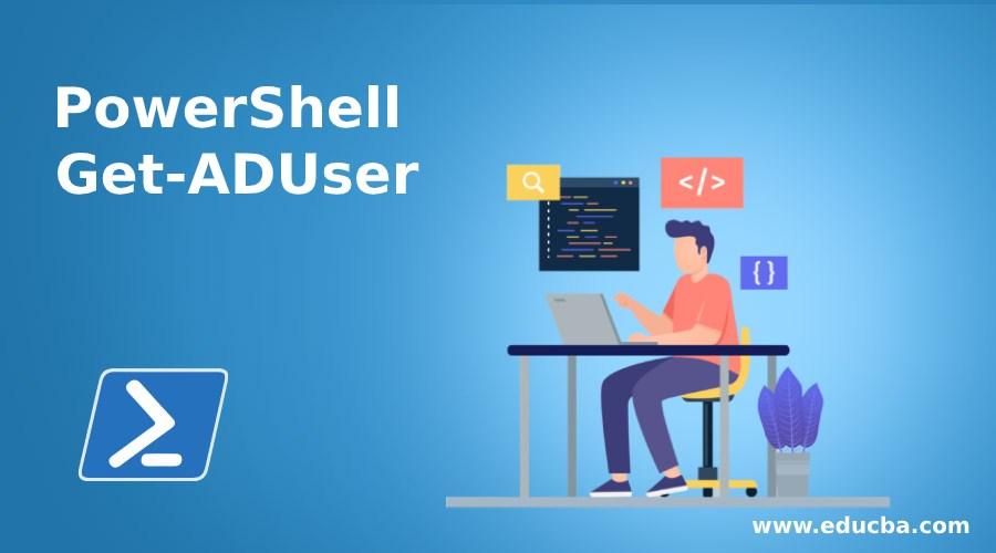 PowerShell Get-ADUser