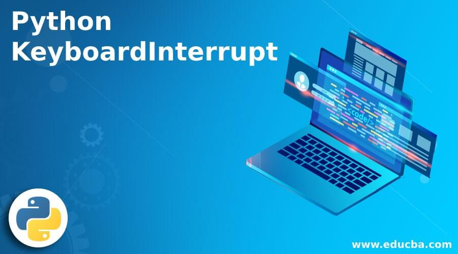 Python KeyboardInterrupt | Complete Guide to Python KeyboardInterrupt