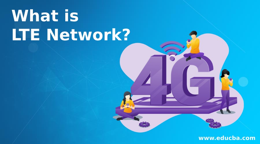 What is LTE Network?