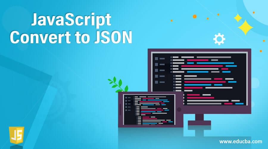 JavaScript Convert to JSON