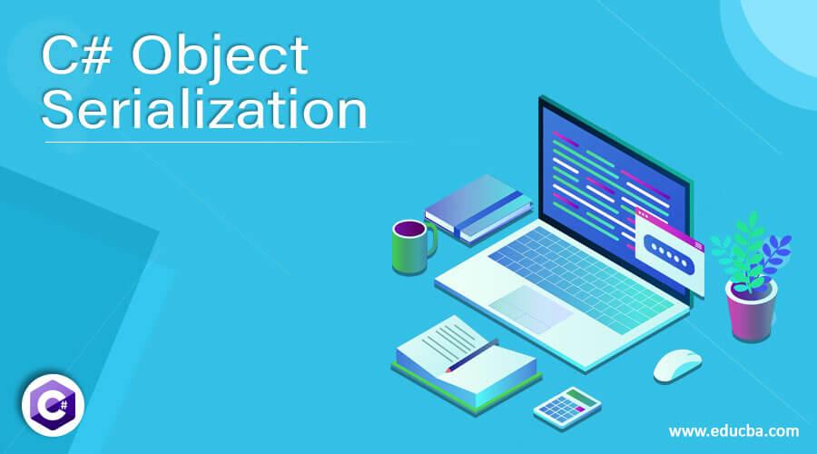 C# Object Serialization