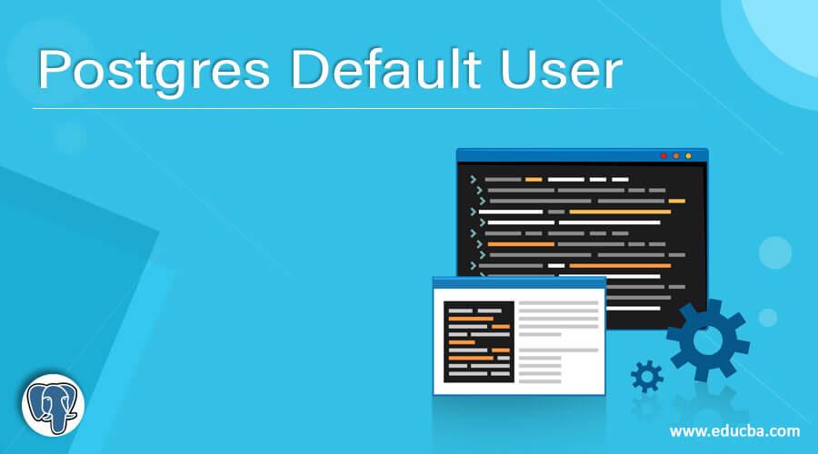 Postgres Default User