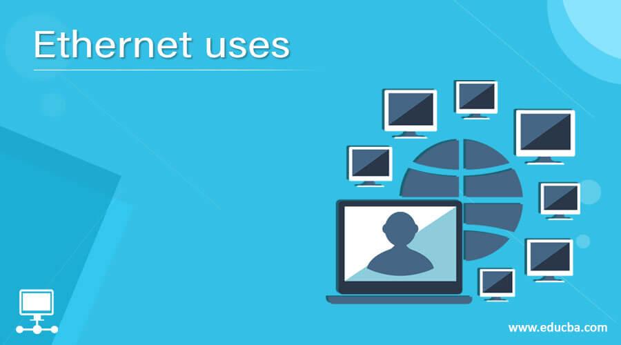 Ethernet uses