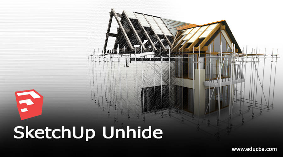 SketchUp Unhide | Learn the Working of Unhide in SketchUp